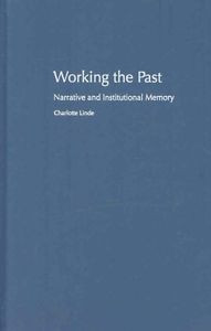 Working the Past: Narrative and Institutional Memory by Charlotte Linde Hardcove
