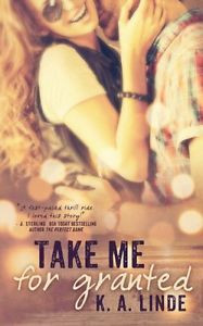 NEW Take Me for Granted (Volume 1) by K.A. Linde