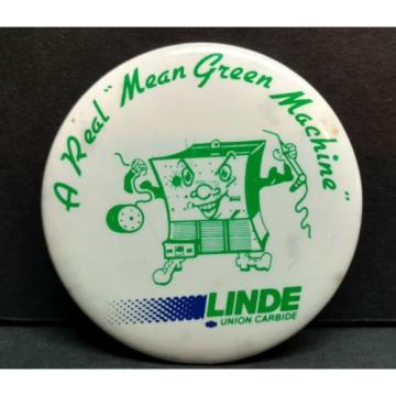 """LINDE Union Carbide A Real """" Mean Green Machine """" Button pin pinback 80s"""