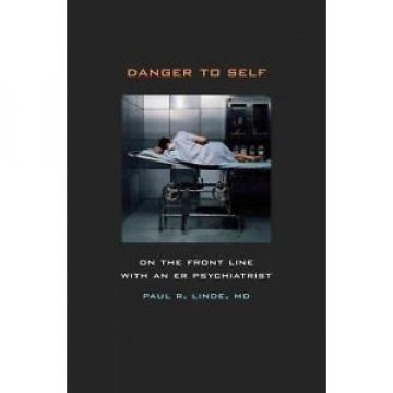Danger to Self – On the Front Line with an ER Psychiatrist, Paul Linde