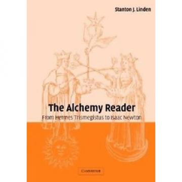 The Alchemy Reader: From Hermes Trismegistus to Isaac Newton by Stanton J. Linde